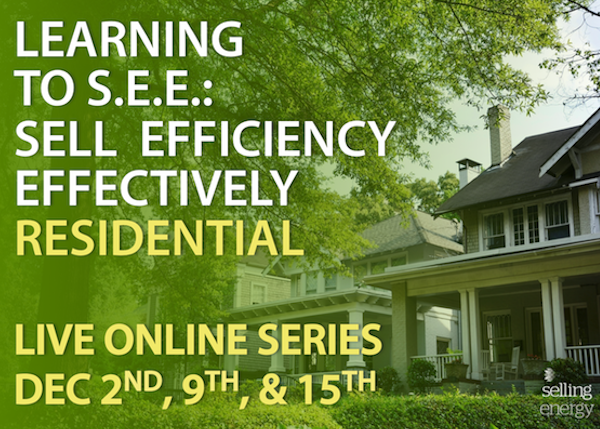 LEARNING TO S.E.E. (SELL EFFICIENCY EFFECTIVELY) RESIDENTIAL – 3-PART SERIES