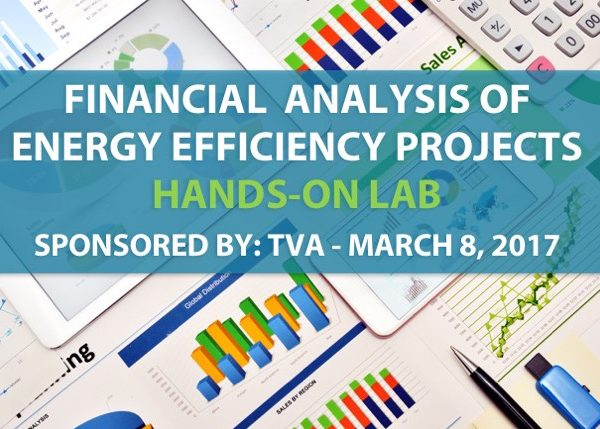 Financial Analysis of Energy Efficiency Projects (Hands-on Lab) - Sponsored by TVA