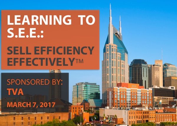 LEARNING TO S.E.E.: SELL EFFICIENCY EFFECTIVELY - Sponsored by TVA