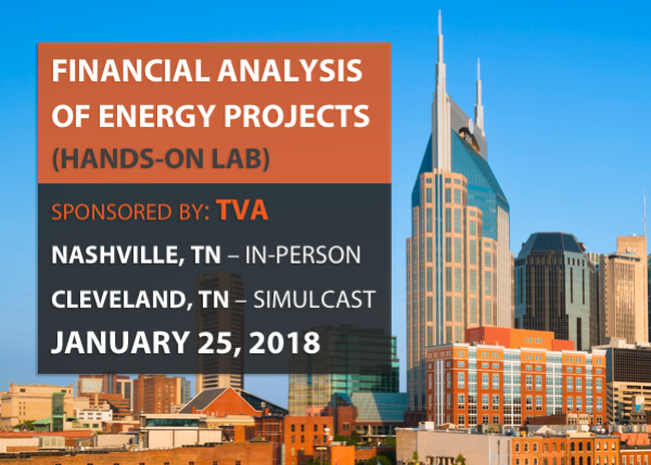 Financial Analysis of Energy Projects (Hands-on Lab) - Sponsored by TVA - 1/25/2018