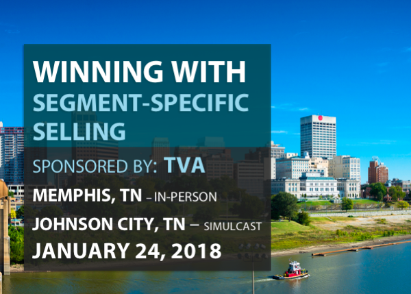 Winning With Segment-Specific Selling - Sponsored by TVA - 1/24/2018 - Memphis, TN